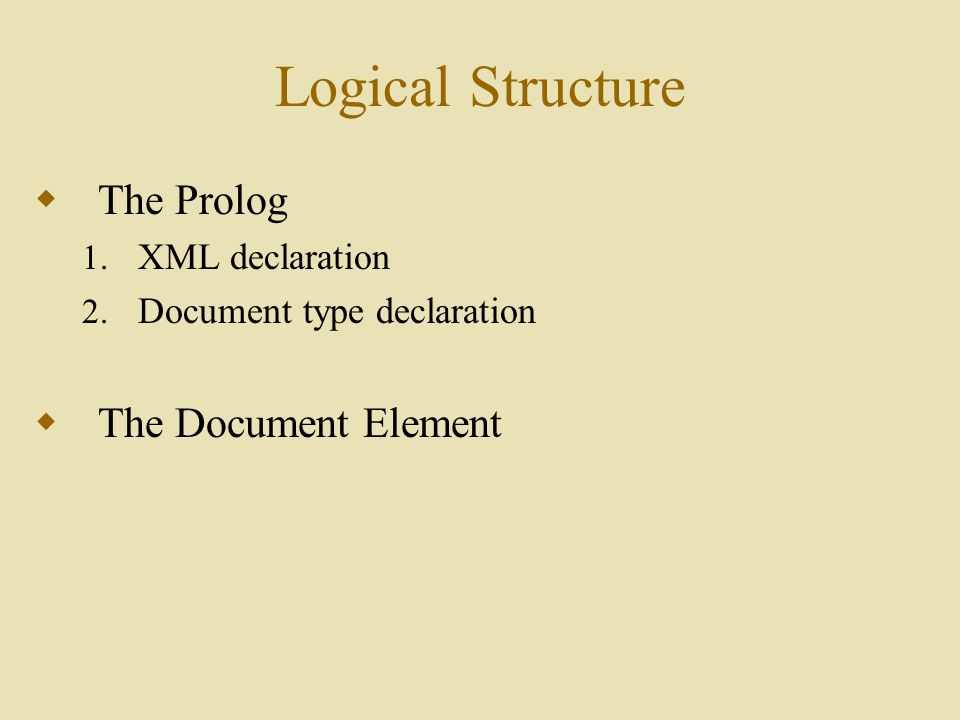 Logical Structure  The Prolog 1. XML declaration 2.