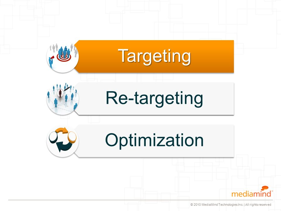 © 2010 MediaMind Technologies Inc. | All rights reservedTargeting Re-targeting Optimization