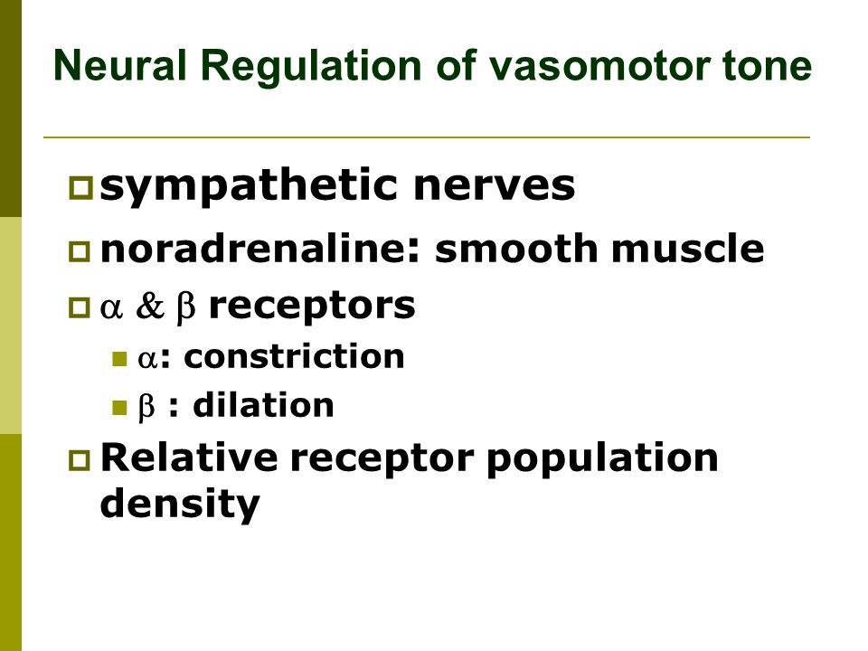 Neural Regulation of vasomotor tone  sympathetic nerves  noradrenaline : smooth muscle   receptors : constriction  : dilation  Relative receptor population density