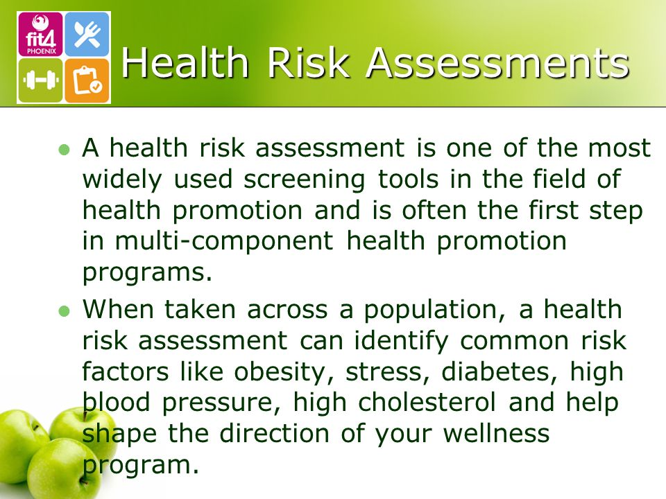 Health Risk Assessments A health risk assessment is one of the most widely used screening tools in the field of health promotion and is often the first step in multi-component health promotion programs.