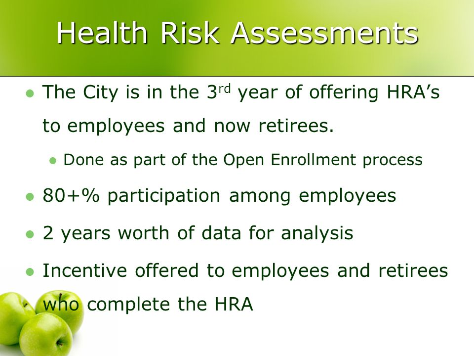 Health Risk Assessments The City is in the 3 rd year of offering HRA's to employees and now retirees.