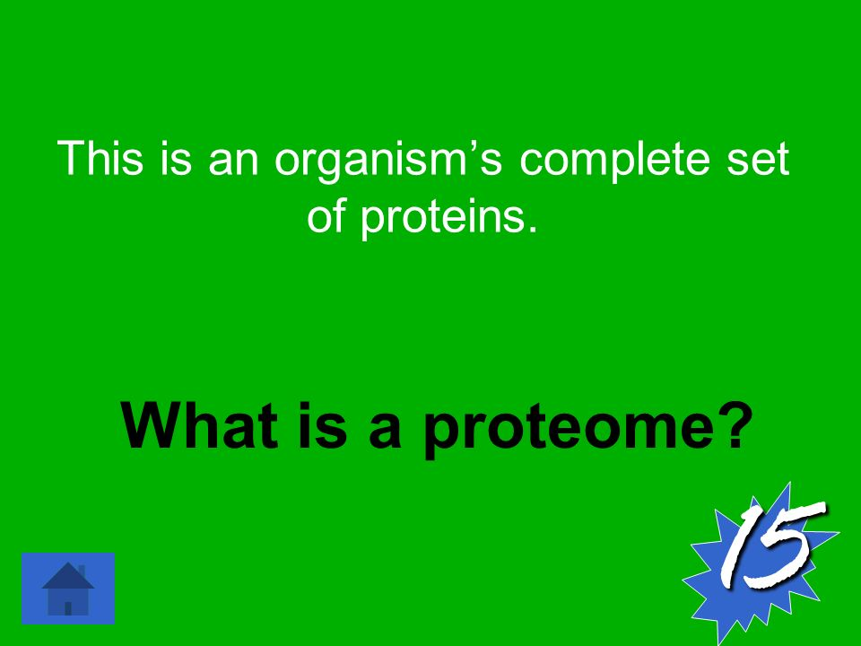This is an organism's complete set of proteins. What is a proteome 15