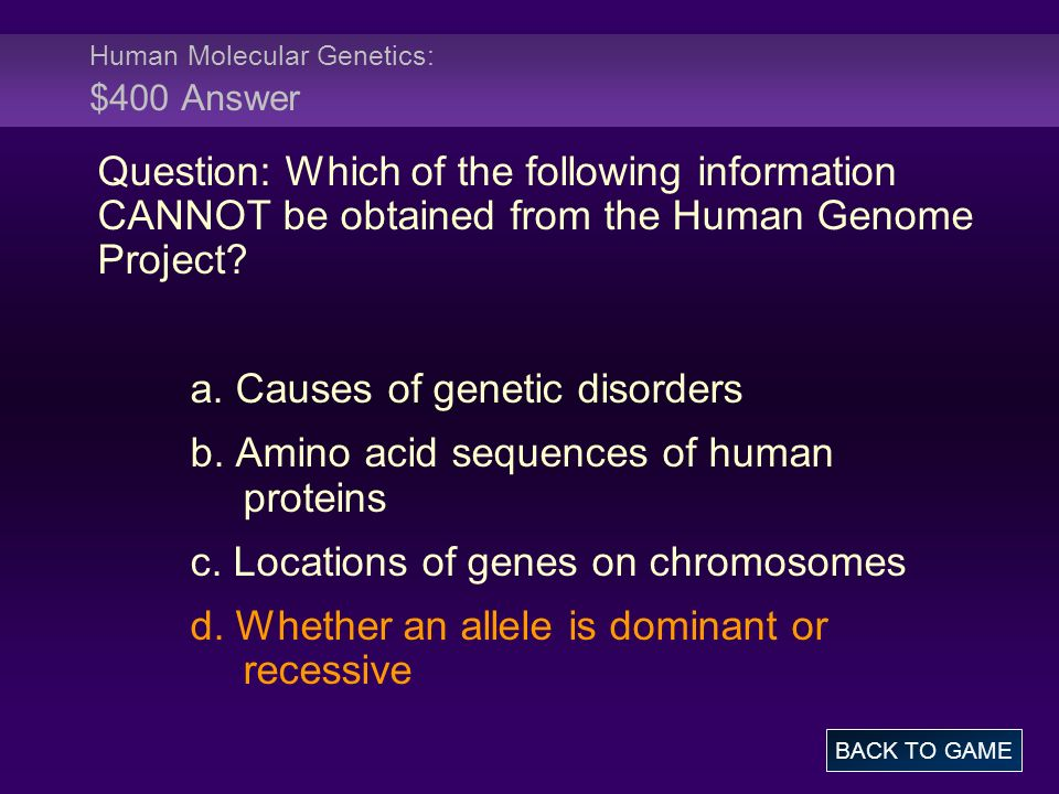 Human Molecular Genetics: $400 Answer Question: Which of the following information CANNOT be obtained from the Human Genome Project.