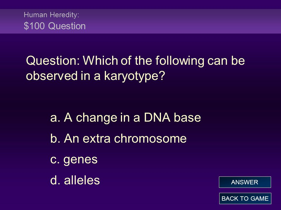 Human Heredity: $100 Question Question: Which of the following can be observed in a karyotype.