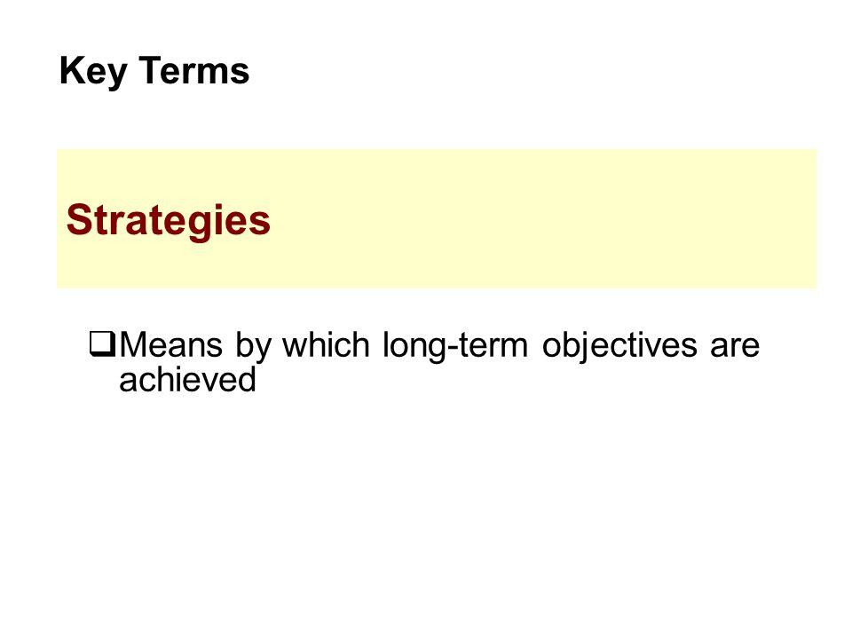  Means by which long-term objectives are achieved Key Terms Strategies