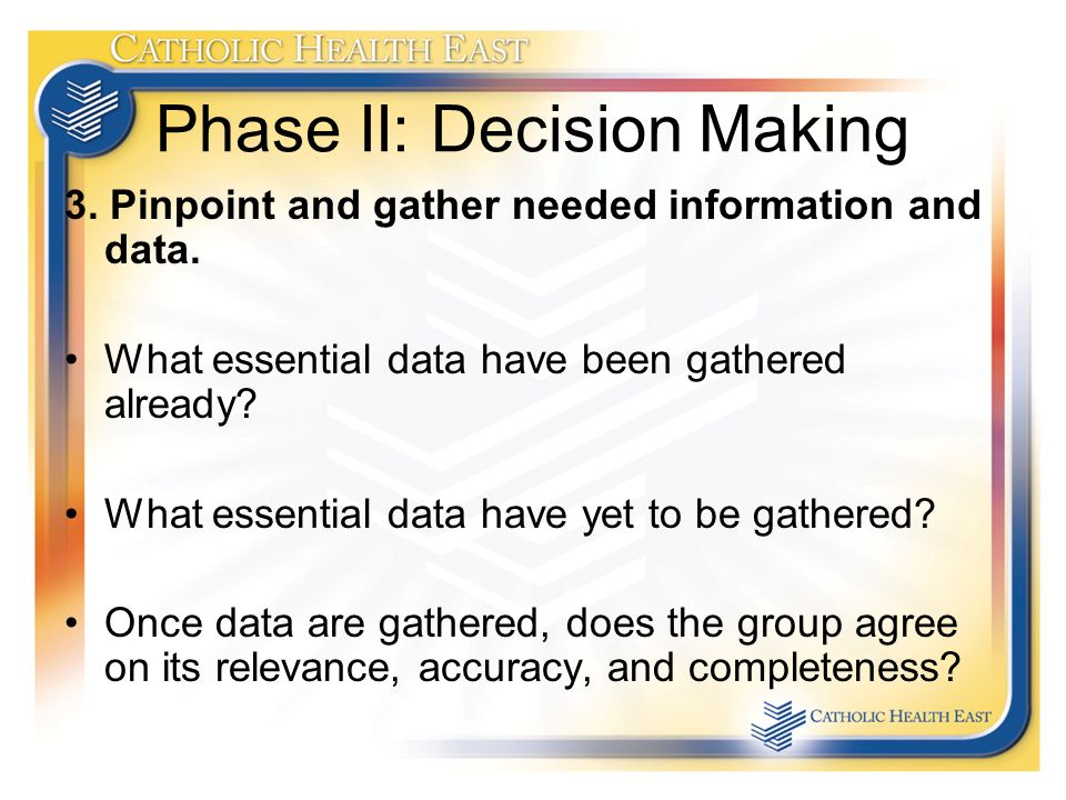 Phase II: Decision Making 3. Pinpoint and gather needed information and data.