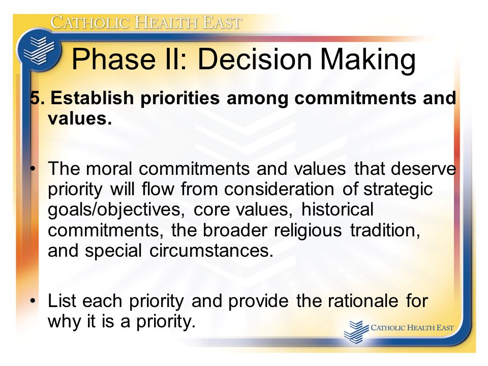 Phase II: Decision Making 5. Establish priorities among commitments and values.