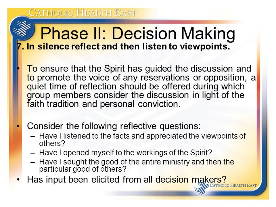 Phase II: Decision Making 7. In silence reflect and then listen to viewpoints.