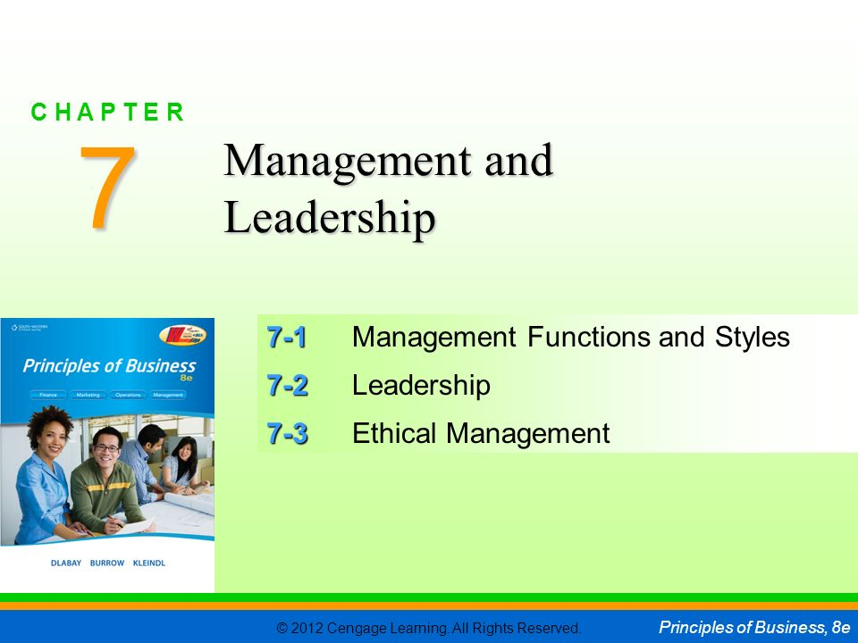 © 2012 Cengage Learning. All Rights Reserved. Principles of Business, 8e C H A P T E R 7 SLIDE 1 7-1 7-1Management Functions and Styles 7-2 7-2Leaders