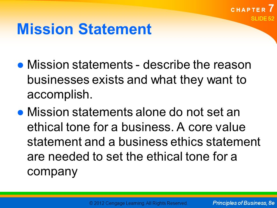 © 2012 Cengage Learning. All Rights Reserved. Principles of Business, 8e C H A P T E R 7 Mission Statement ●Mission statements - describe the reason b