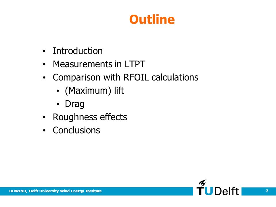 DUWIND, Delft University Wind Energy Institute 2 Outline Introduction Measurements in LTPT Comparison with RFOIL calculations (Maximum) lift Drag Roughness effects Conclusions