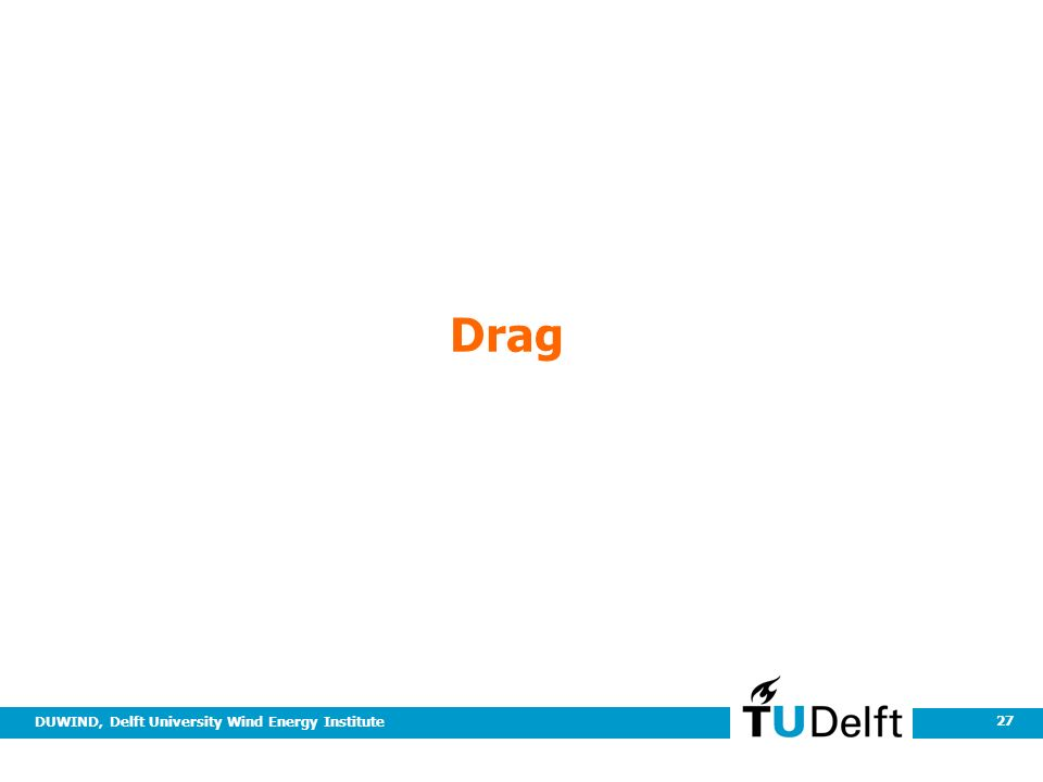 DUWIND, Delft University Wind Energy Institute 27 Drag