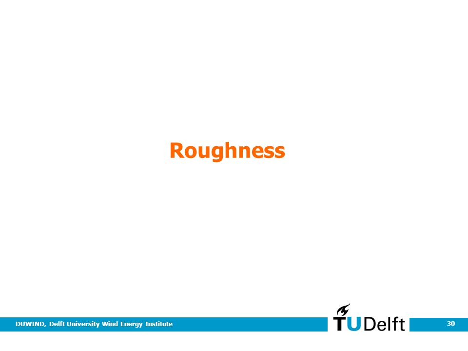 DUWIND, Delft University Wind Energy Institute 30 Roughness