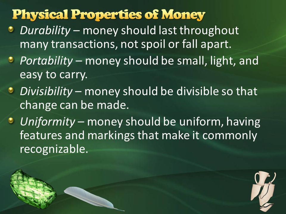 Durability – money should last throughout many transactions, not spoil or fall apart.