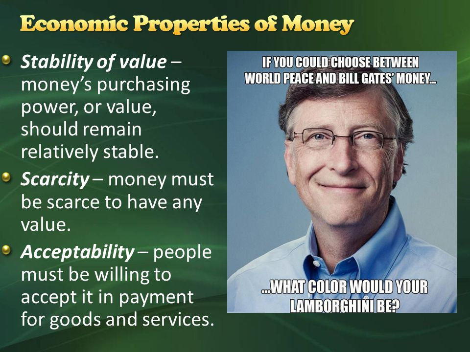 Stability of value – money's purchasing power, or value, should remain relatively stable.
