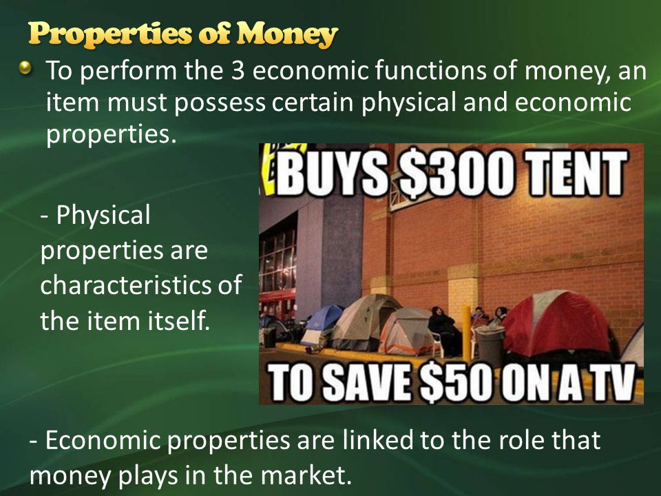 To perform the 3 economic functions of money, an item must possess certain physical and economic properties.