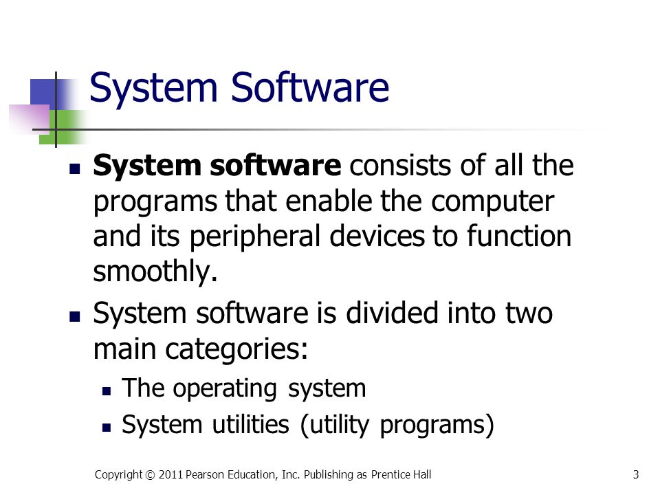 System Software System software consists of all the programs that enable the computer and its peripheral devices to function smoothly.