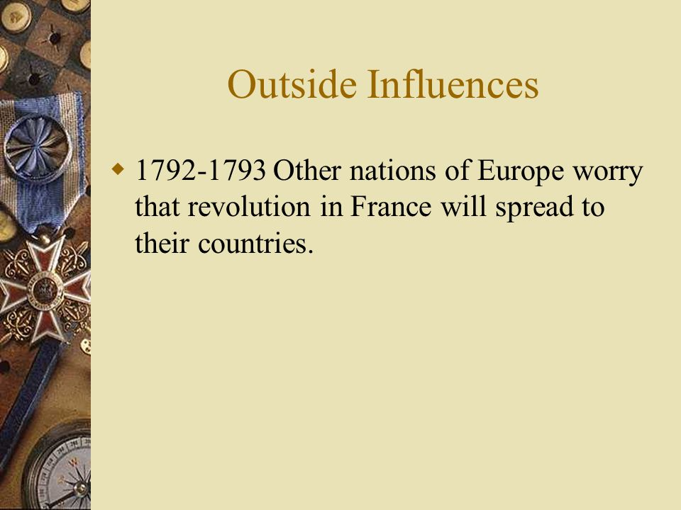 Outside Influences  Other nations of Europe worry that revolution in France will spread to their countries.