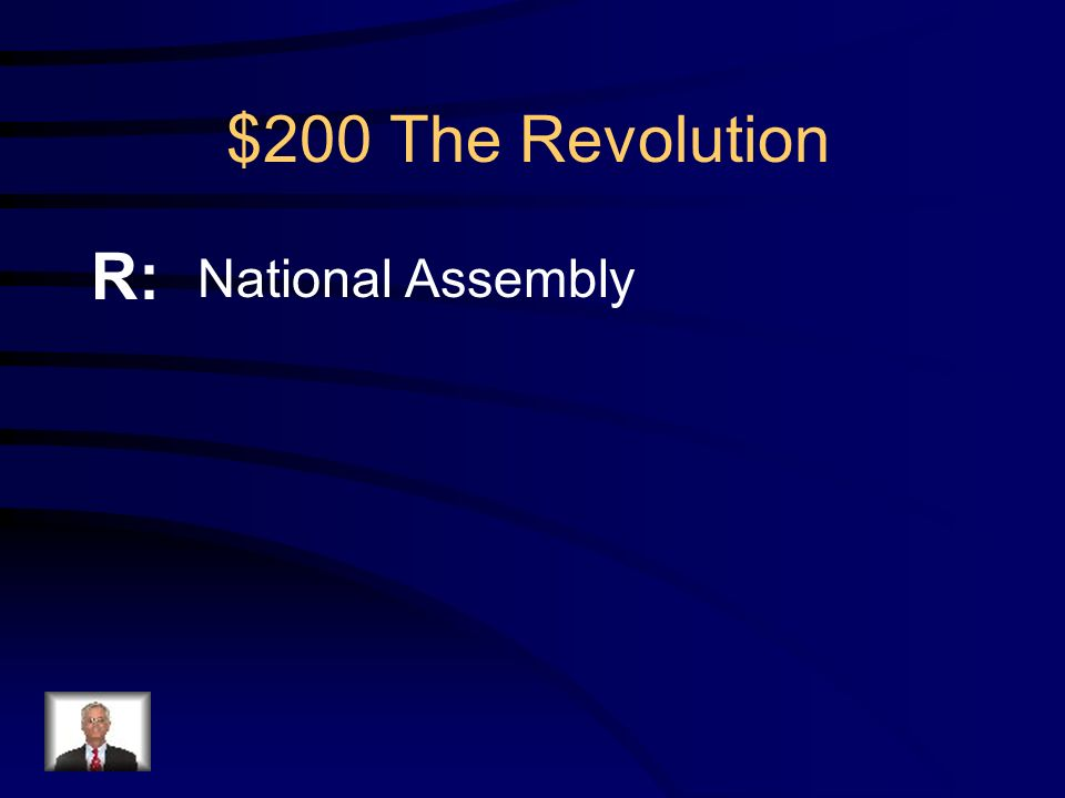 $200 The Revolution Q: What was the name of the group formed by the 3 rd estate to pass laws and reforms for the French people