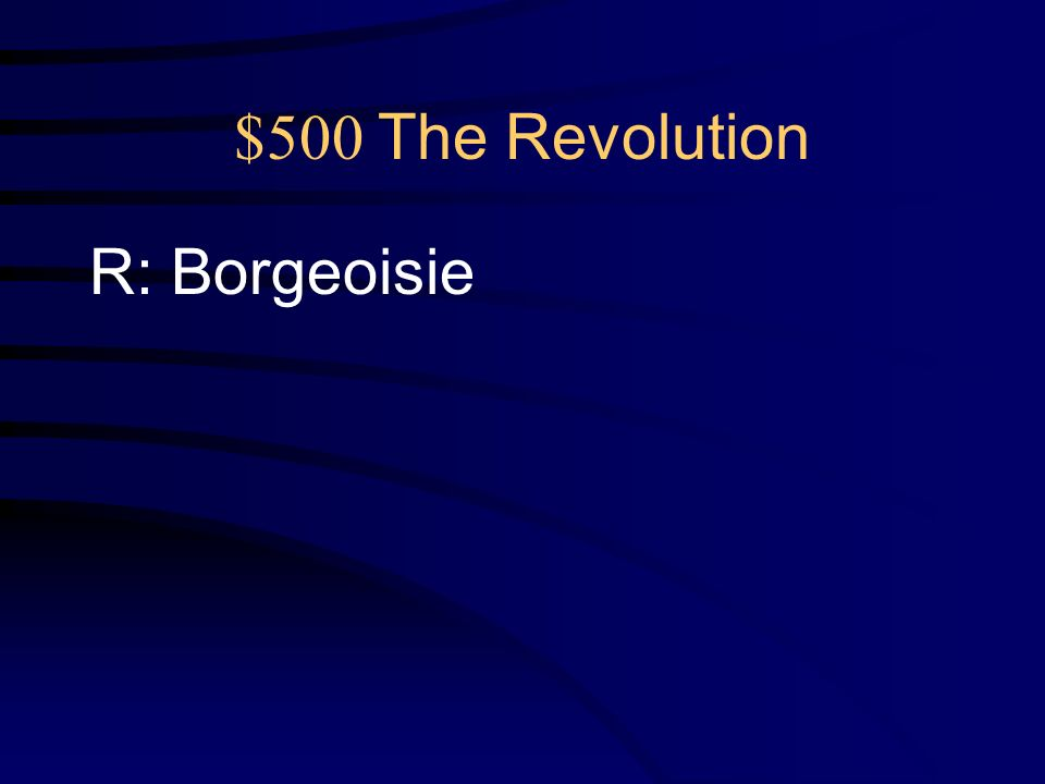 $500 The Revolution Q: What was the name of the group from the 3 rd estate, made up of merchants and artisans, who led the Revolution