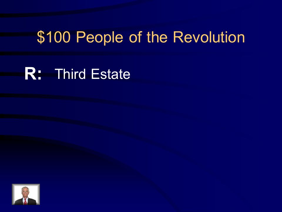 $100 People of the Revolution Q: Who paid all of the taxes before the Revolution and made up 98% of the population