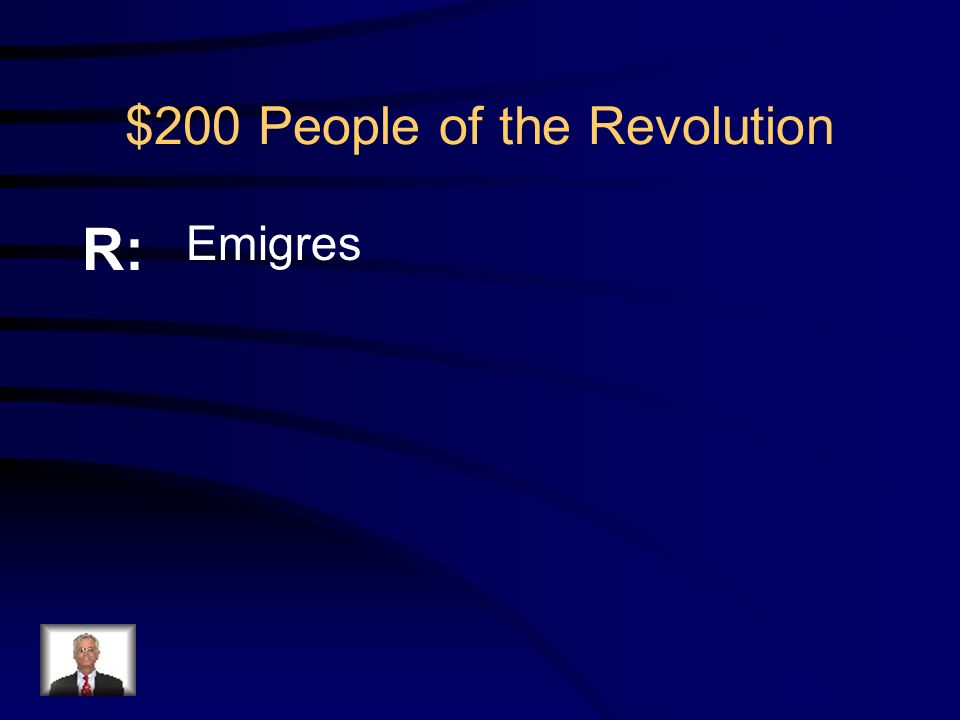 $200 People of the Revolution Q: What was the name of the group who left France who wanted the monarchy restored