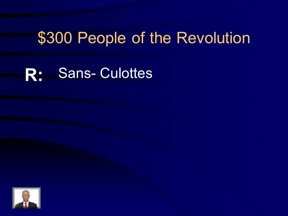 $300 People of the Revolution Q: What were the working class revolutionaries who were long pants called