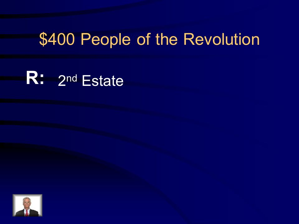$400 People of the Revolution Q: Which group forced a meeting of the estates general
