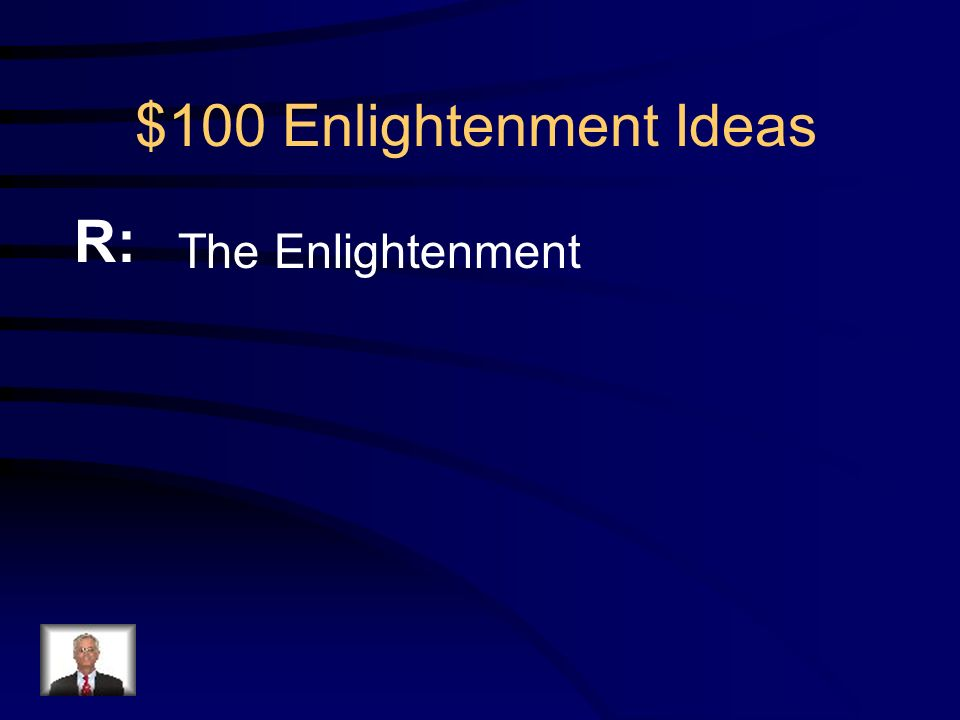 $100 Enlightenment Ideas Q: France was known as the home of what