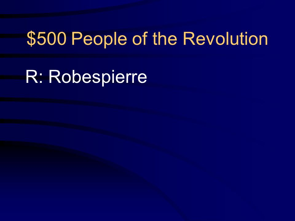 $500 People of the Revolution Q: Who was the Jacobin Radical (revolutionary) who led the Reign of Terror