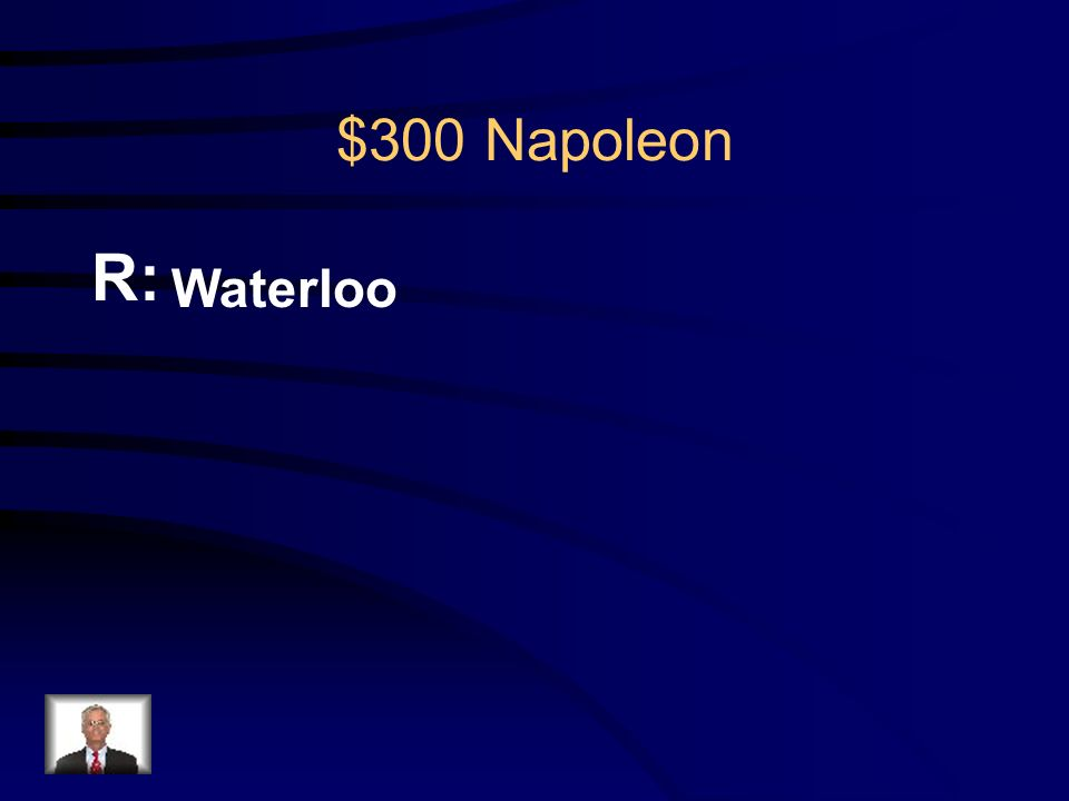 $300 Napoleon Q: What was the famous battle in which Napoleon met his final defeat