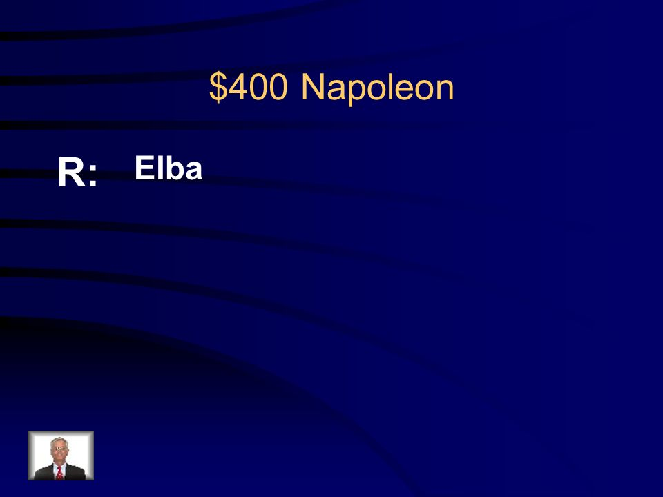 $400 Napoleon Q: Where was Napoleon first sent in exile