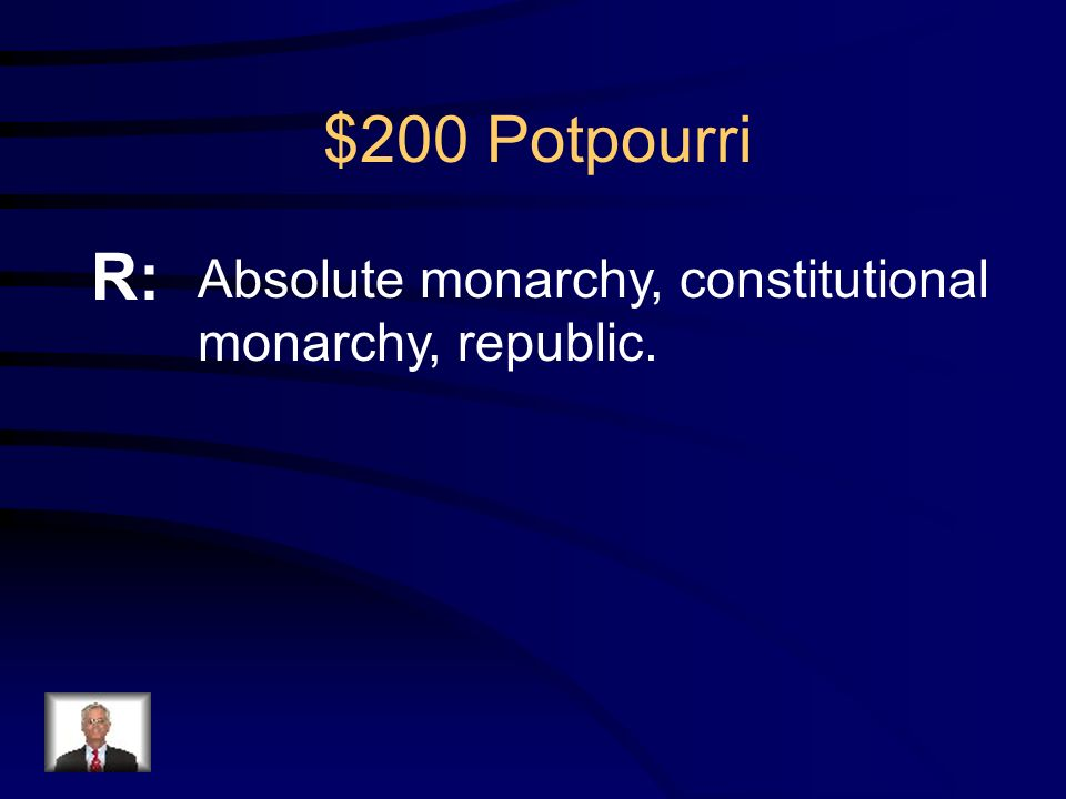 $200 Potpourri Q: What were the three types of governments that France went through from