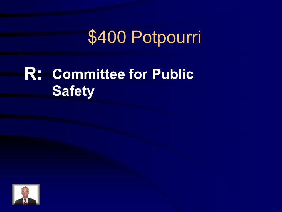 $400 Potpourri Q: What group, led by Robespierre, led France during the Reign of Terror