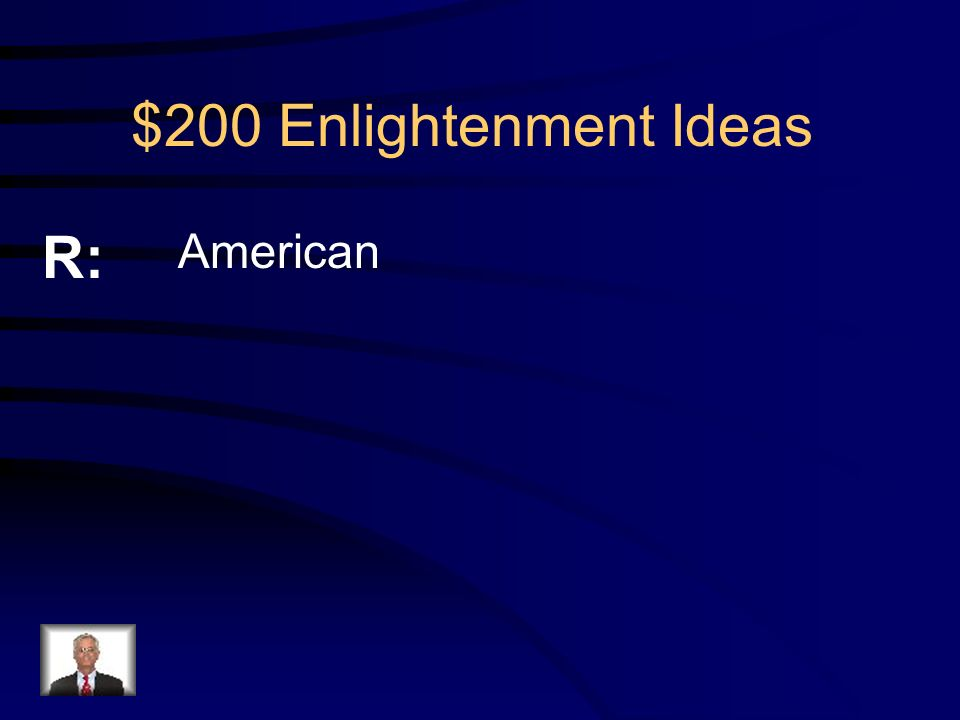 $200 Enlightenment Ideas Q: Whose revolution encouraged the French Revolution