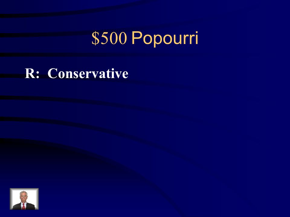 $500 Popourri Q: The Congress of Vienna represented a shift to what political ideology.