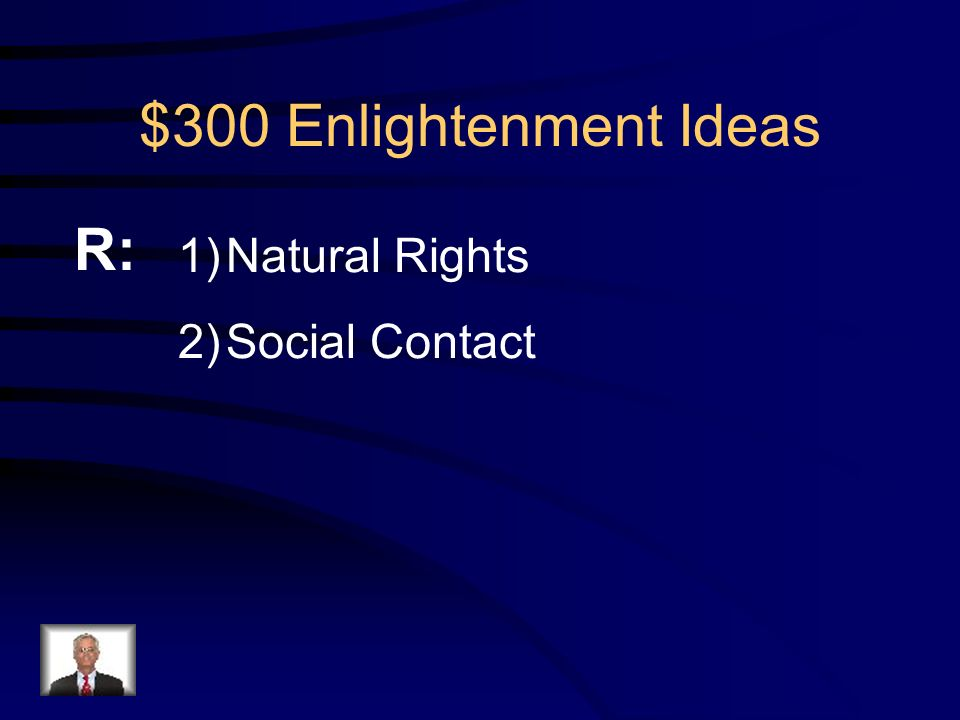 $300 Enlightenment Ideas Q: What were Locke's two ideas that helped lead to the French Revolution