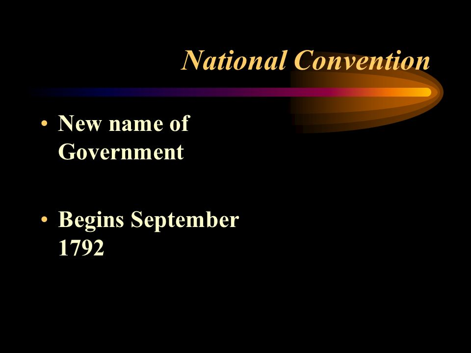 National Convention New name of Government Begins September 1792