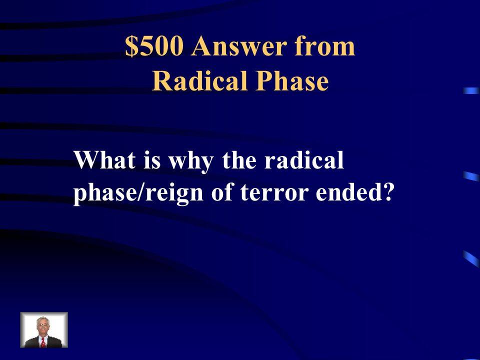 $500 Question from Radical Phase People got tired of the killings and the threat of war (and thus threats to the revolution) began to decrease.