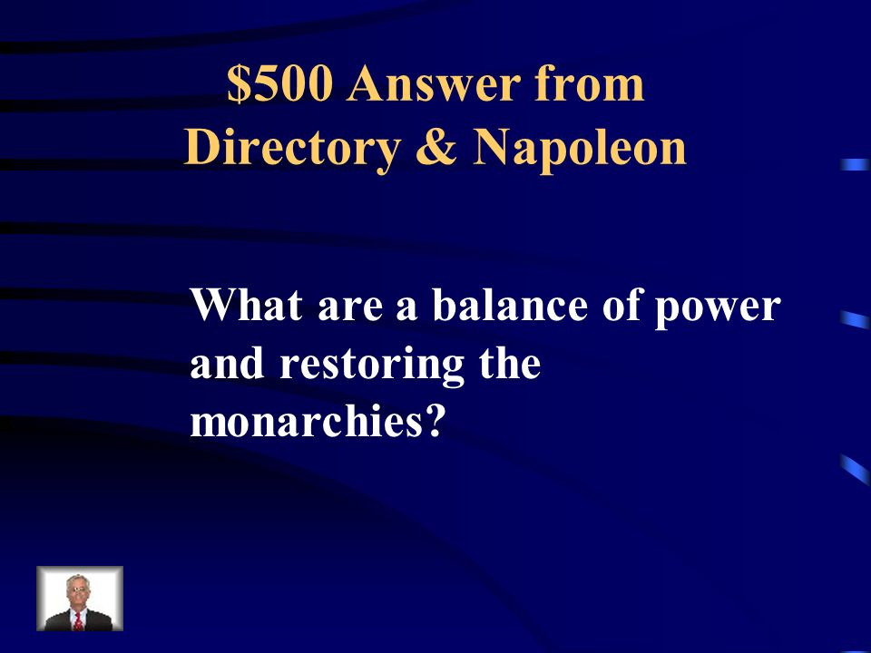 $500 Question from Directory & Napoleon These were the goals of the Congress of Vienna.