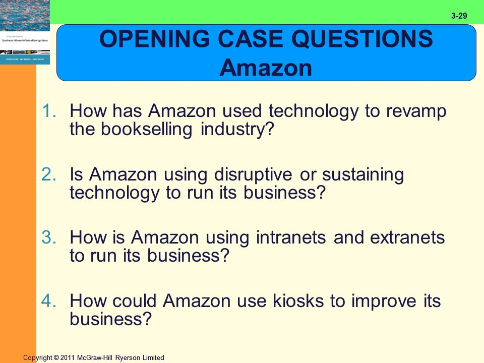 2-29 Copyright © 2011 McGraw-Hill Ryerson Limited 3-29 OPENING CASE QUESTIONS Amazon 1.How has Amazon used technology to revamp the bookselling industry.
