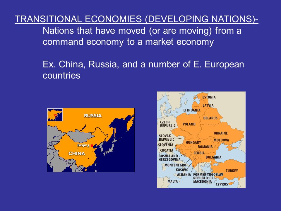 TRANSITIONAL ECONOMIES (DEVELOPING NATIONS)- Nations that have moved (or are moving) from a command economy to a market economy Ex.