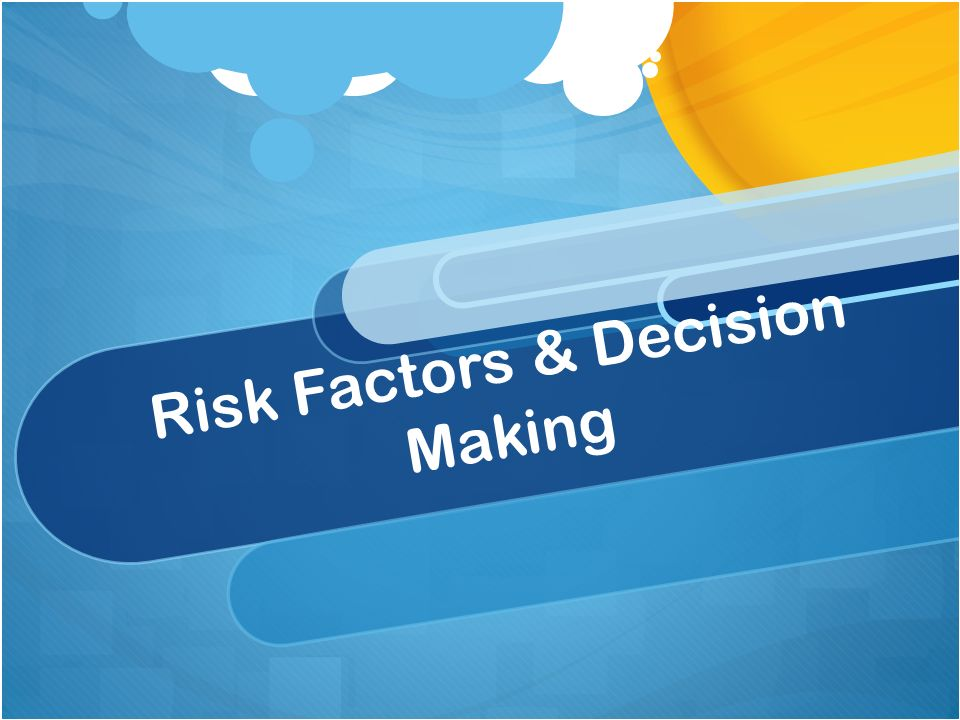 Risk Factors & Decision Making