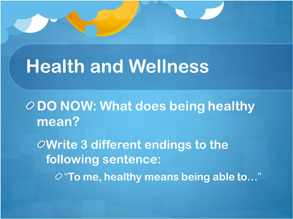 DO NOW: What does being healthy mean.