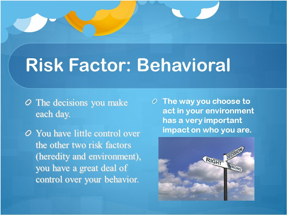 Risk Factor: Behavioral The decisions you make each day.