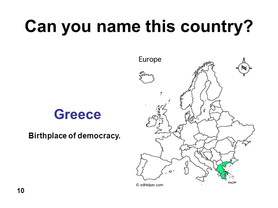 Can you name this country 10 Greece Birthplace of democracy.