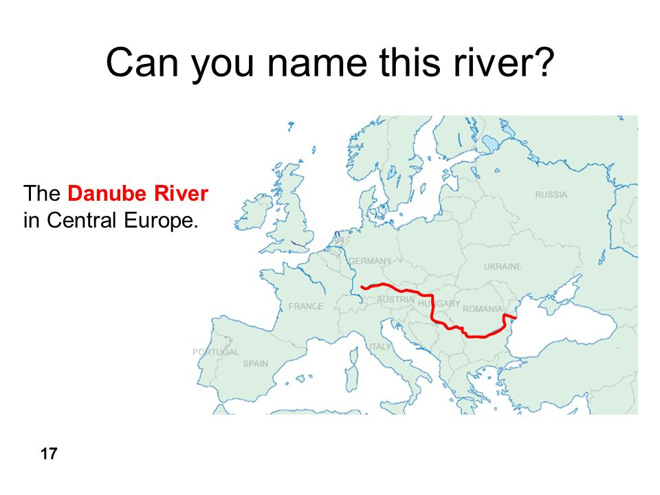 Can you name this river The Danube River in Central Europe. 17