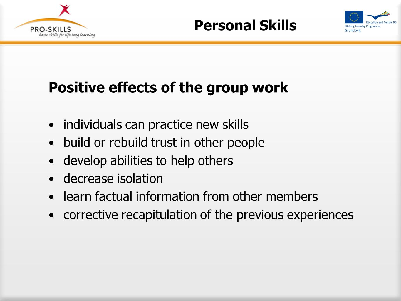Positive effects of the group work individuals can practice new skills build or rebuild trust in other people develop abilities to help others decrease isolation learn factual information from other members corrective recapitulation of the previous experiences