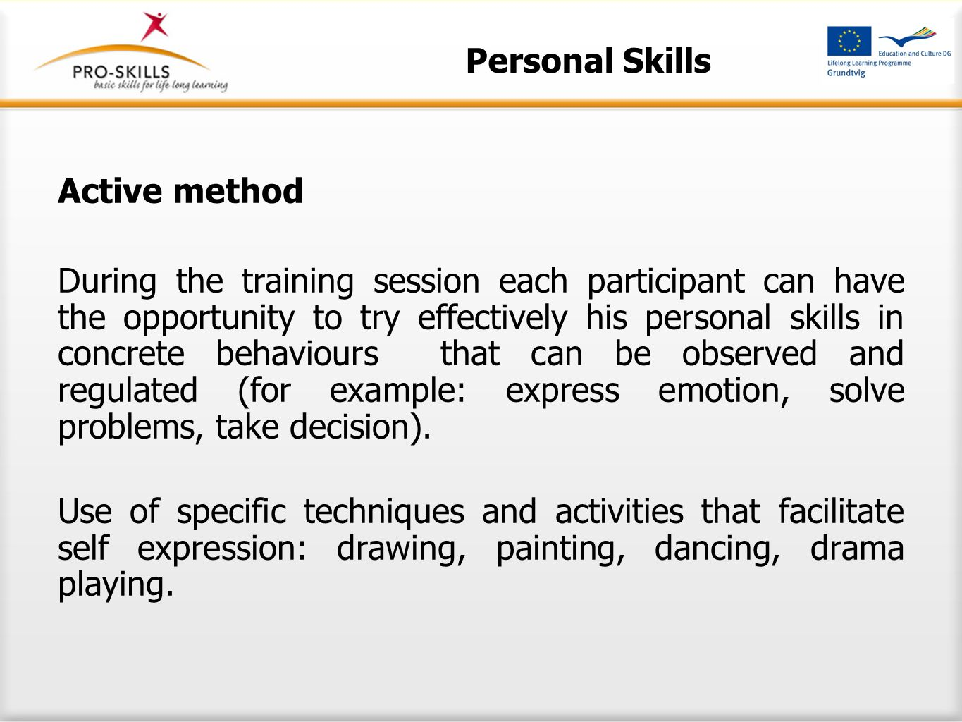 Active method During the training session each participant can have the opportunity to try effectively his personal skills in concrete behaviours that can be observed and regulated (for example: express emotion, solve problems, take decision).