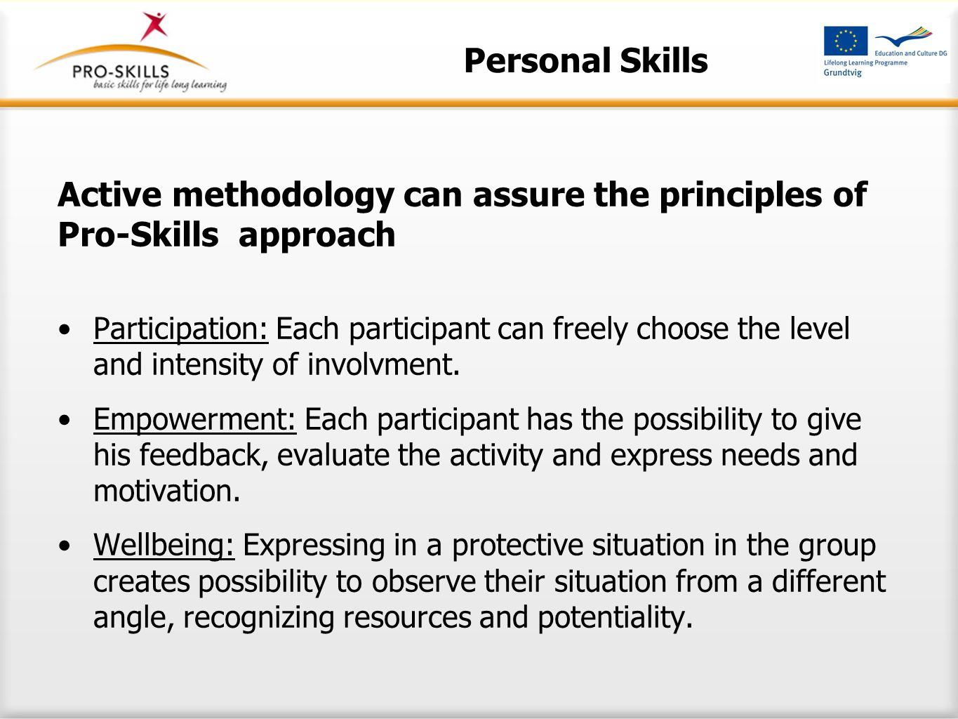 Active methodology can assure the principles of Pro-Skills approach Participation: Each participant can freely choose the level and intensity of involvment.